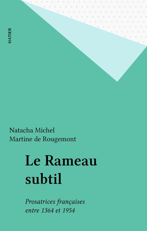 Le rameau subtil -prosatrices francaises entre 1364 et 1954