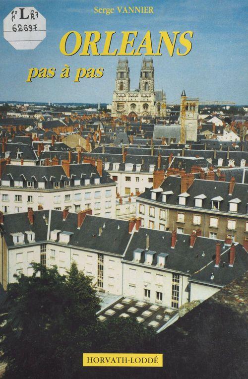 Orléans pas à pas  - Serge Vannier