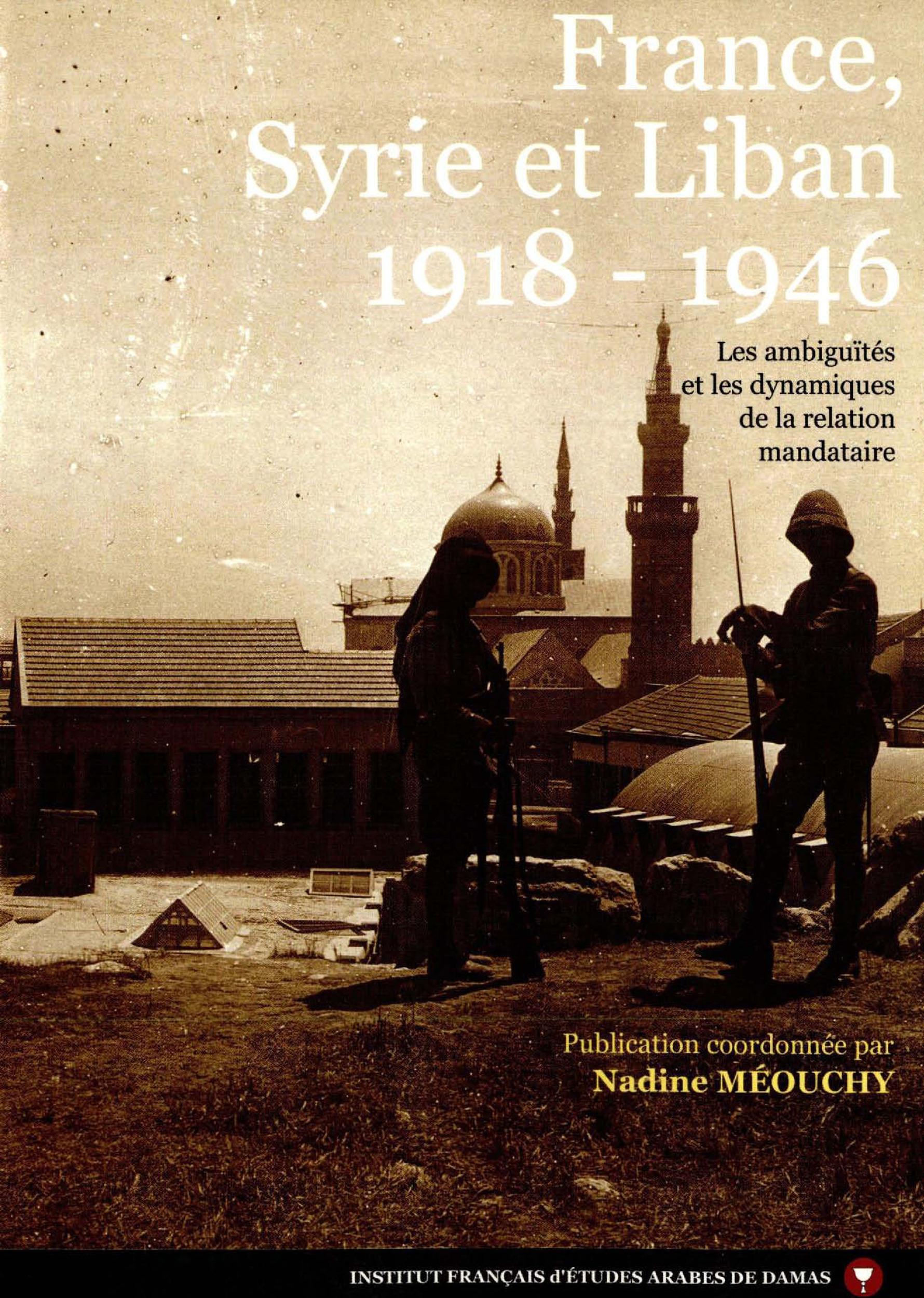 france, syrie et liban : 1918 1946, les ambiguites et les dynamiques de la relation mandataire
