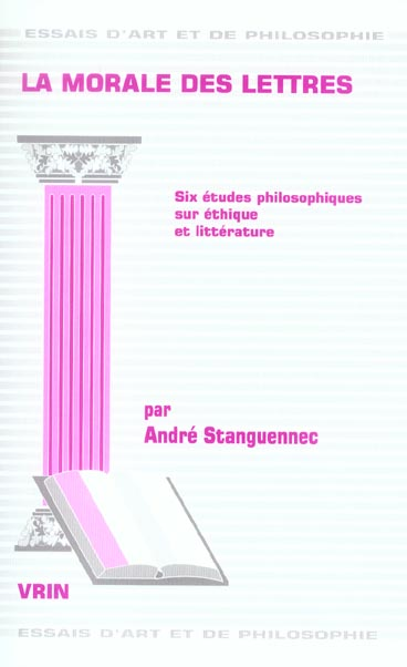 La morale des lettres ; six etudes philosophiques sur ethique et litterature