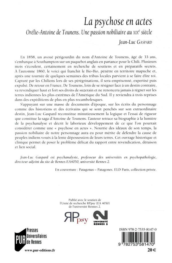 La psychose en actes ; orelie-antoine de tounens. une passion nobiliaire au xixe siecle. preface de