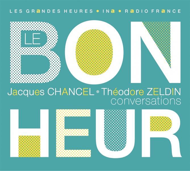 LE BONHEUR  -  CONVERSATIONS JACQUES CHANCEL ET THEODORE ZELDIN