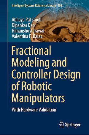 Fractional Modeling and Controller Design of Robotic Manipulators  - Valentina E. Balas  - Dipankar Deb  - Abhaya Pal Singh  - Himanshu Agrawal