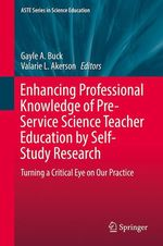 Enhancing Professional Knowledge of Pre-Service Science Teacher Education by Self-Study Research  - Gayle A. Buck - Valarie L. Akerson