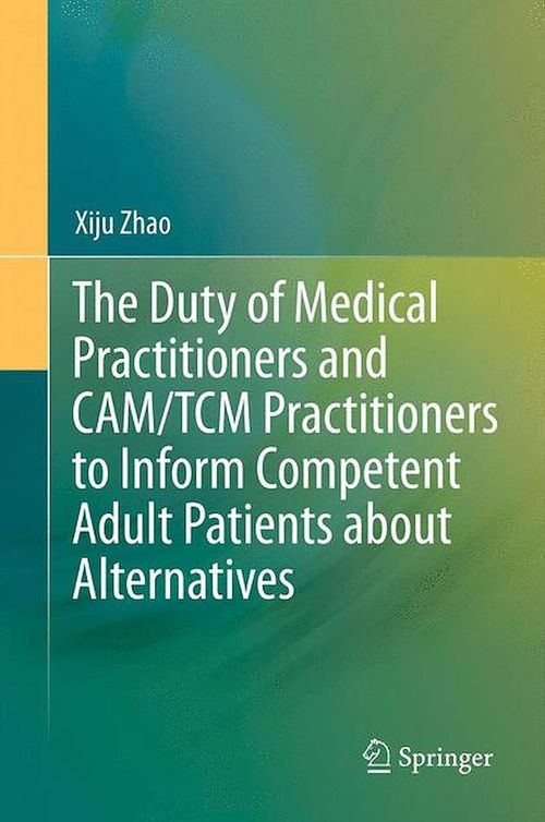 The Duty of Medical Practitioners and CAM/TCM Practitioners to Inform Competent Adult Patients about Alternatives