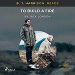 Vente AudioBook : B. J. Harrison Reads To Build a Fire  - Jack London
