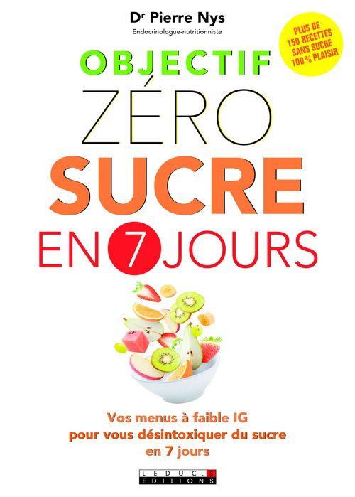 Objectif zéro sucre en 7 jours ; vos menus à faible IG pour vous désintoxiquer du sucre en 7 jours