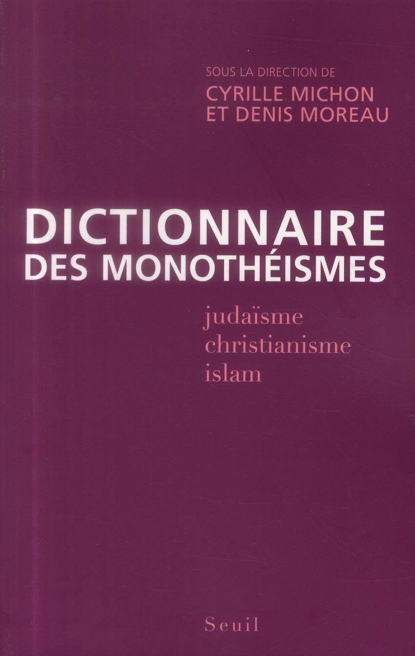 DICTIONNAIRE DES MONOTHEISMES  -  JUDAISME, CHRISTIANISME, ISLAM