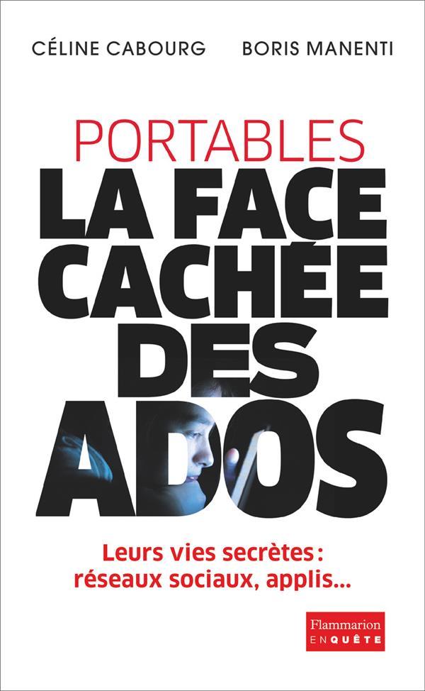 Portables : la face cachée des ados ; leurs vies secrètes : réseau sociaux, applis...