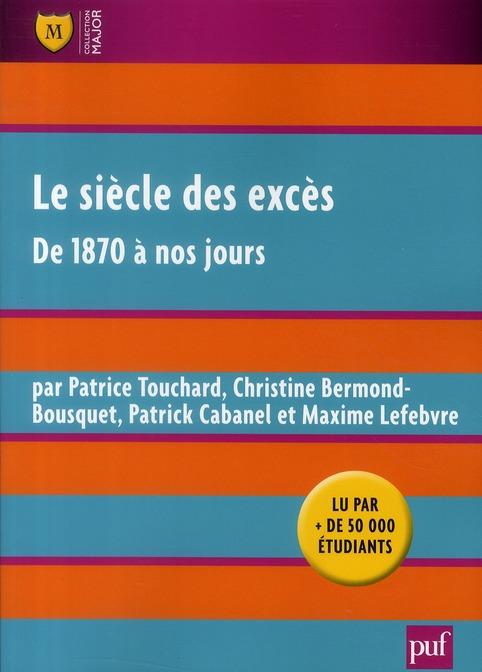 Le siècle des excès ; de 1870 à nos jours (7e édition)