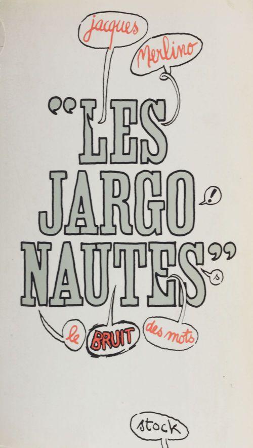 Les jargonautes : le bruit des mots  - Jacques Merlino