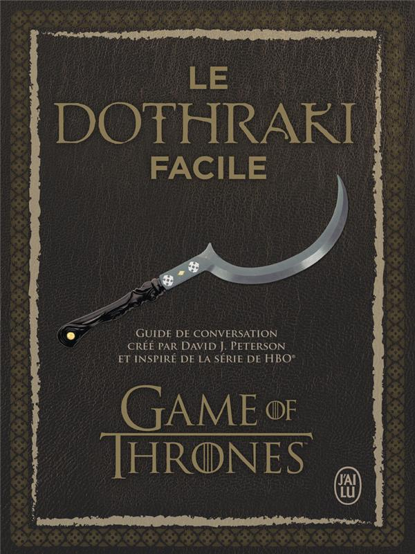 Le dothraki facile ; guide de conversation crée par David J. Peterson et inspiré de la série de HBO Game of thrones