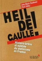 Couverture de Heil de gaulle ! ; histoire brève et oubliée du stalinisme en france