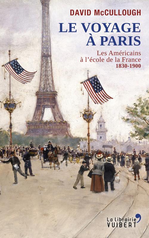 Le voyage à Paris ; les Américains à l'école de la France 1830-1900