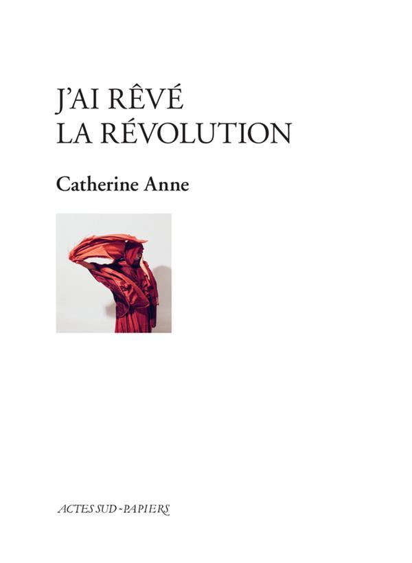 J'ai rêvé la révolution