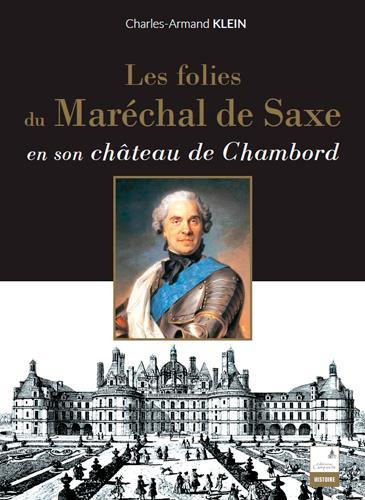 Les folies du Maréchal de Saxe en son château de Chambord