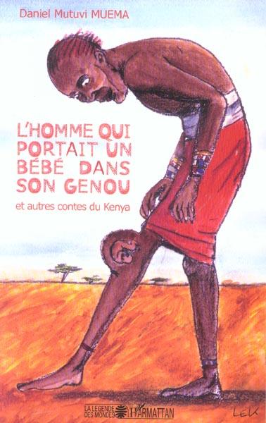L'Homme Qui Portait Un Bebe Dans Son Genou Et Autres Contes Du Kenya