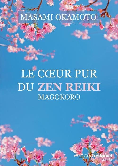 Le coeur pur du Zen Reiki ; Magokoro