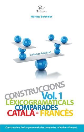 Construccions lexicogrammaticals comparades català/francès vol.1