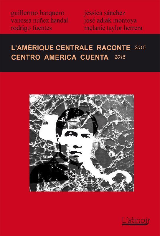 L'Amérique centrale raconte ; Centro América cuenta (édition 2015)