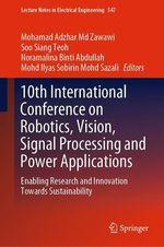 10th International Conference on Robotics, Vision, Signal Processing and Power Applications  - Soo Siang Teoh - Mohd Ilyas Sobirin Mohd Sazali - Mohamad Adzhar Md Zawawi - Noramalina Binti Abdullah