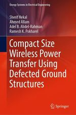 Compact Size Wireless Power Transfer Using Defected Ground Structures  - Sherif Hekal - Ahmed Allam - Adel B. Abdel-Rahman - Ramesh K. Pokharel