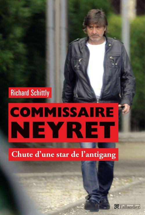 Commissaire Neyret ; chute d'une star de l'antigang