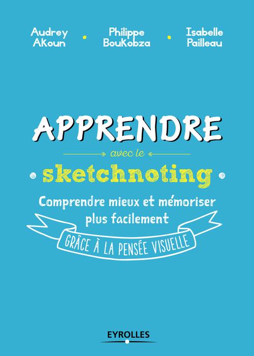 Apprendre avec le sketchnoting ; comprendre mieux et mémoriser plus facilement grâce à la pensée visuelle