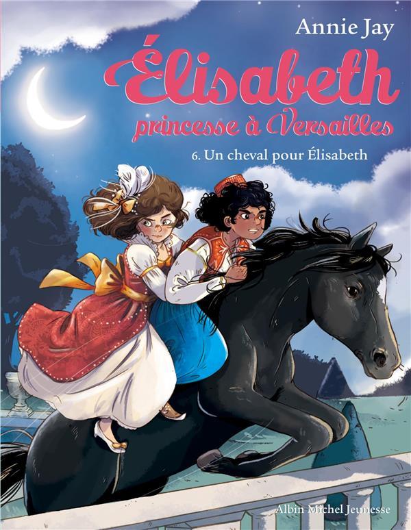 Elisabeth, princesse à Versailles T.6 ; un cheval pour Elisabeth