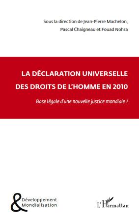 La déclaration universelle des droits de l'homme en 2010 ; base légale d'une nouvelle justice mondiale ?