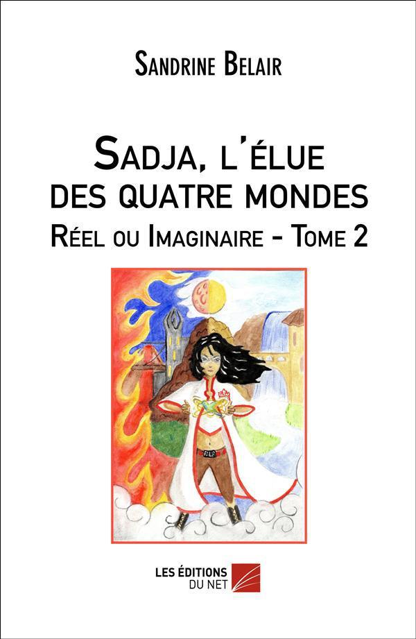 Sadja, l'élue des quatre mondes ; réel ou imaginaire. t.2