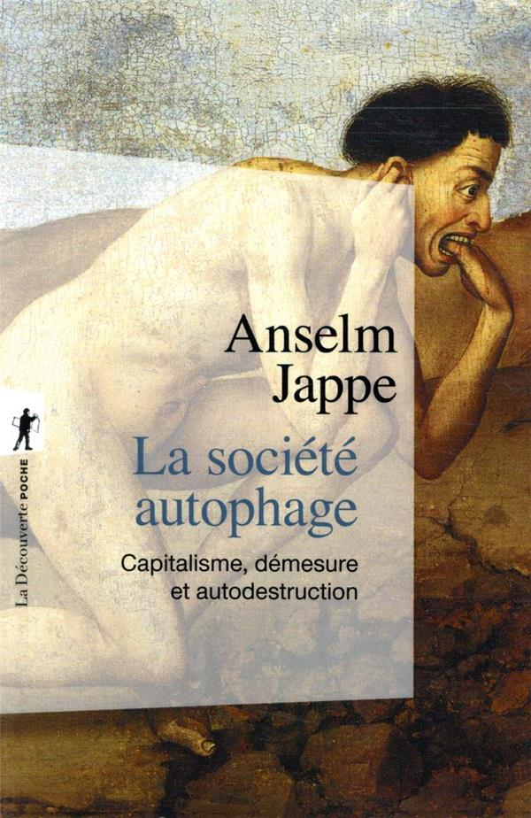 LA SOCIETE AUTOPHAGE  -  CAPITALISME, DEMESURE ET AUTODESTRUCTION