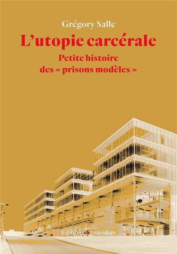 L'utopie carcérale ; petite histoire des
