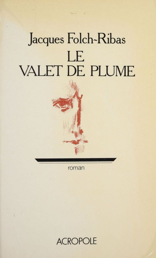 Le Valet de plume  - Jacques Folch-Ribas