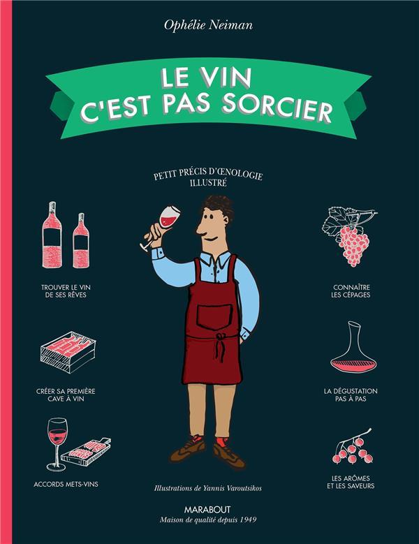Le vin c'est pas sorcier ; petit précis d'oenologie illustré (édition 2020)