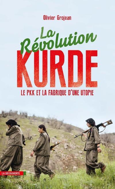 La révolution kurde ; le PKK et la fabrique d'une utopie