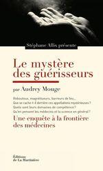 Vente EBooks : Le mystère des guérisseurs. Une enquête à la frontière des médecines  - Stéphane Allix - Audrey Mouge