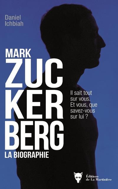 Mark Zuckerberg ; la biographie
