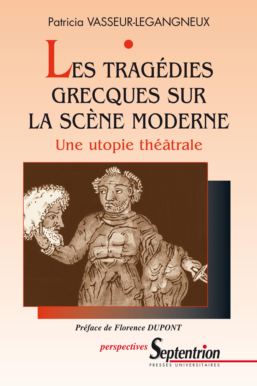 Les tragedies grecques sur la scene moderne une utopie theatrale