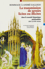 La transmission de savoirs licites et illicites dans le monde hispanique péninsulaire (XIIe au XVIIe siècles)