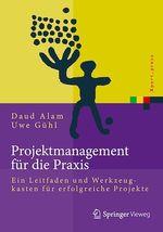 Projektmanagement für die Praxis  - Uwe Guhl - Daud Alam
