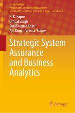 Strategic System Assurance and Business Analytics  - Ompal Singh - Ajit Kumar Verma - P. K. Kapur - Sunil Kumar Khatri