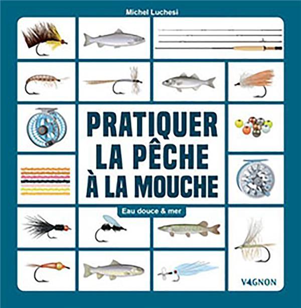 Pêcher à la mouche artificielle ; eau douce & mer