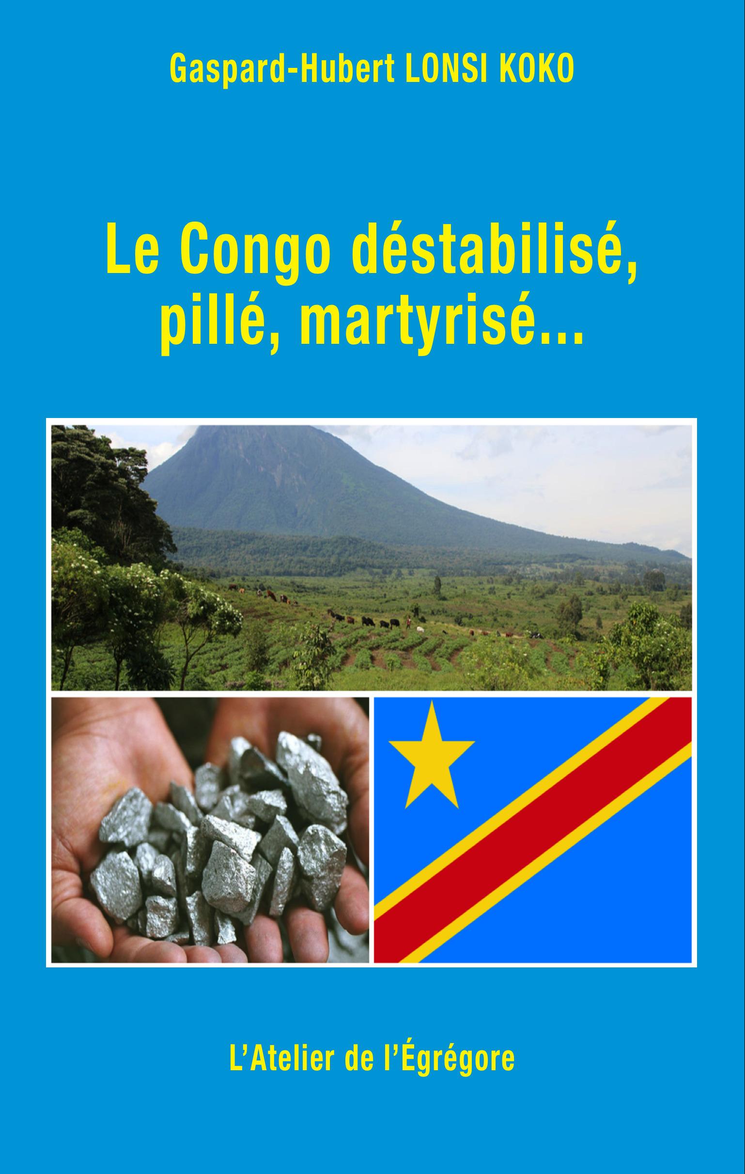 Le Congo déstabilisé, pillé, martyrisé...