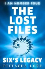 I Am Number Four: The Lost Files: Six's Legacy  - Pittacus Lore