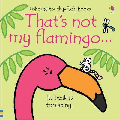 THAT''S NOT MY FLAMINGO... - THAT''S NOT MY