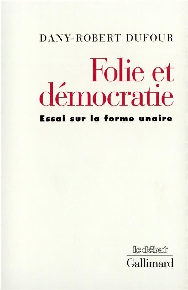 Folie et démocratie ; essai sur la forme unaire