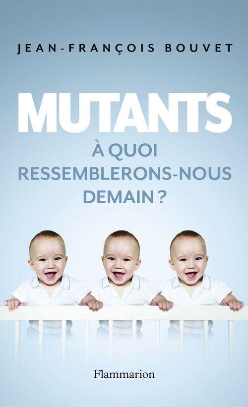 Mutants ; à quoi ressemblerons-nous demain ?