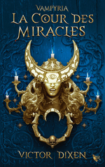 Vente Livre Numérique : Vampyria T.2 ; vampyria t.2 : la cour des miracles  - Victor Dixen