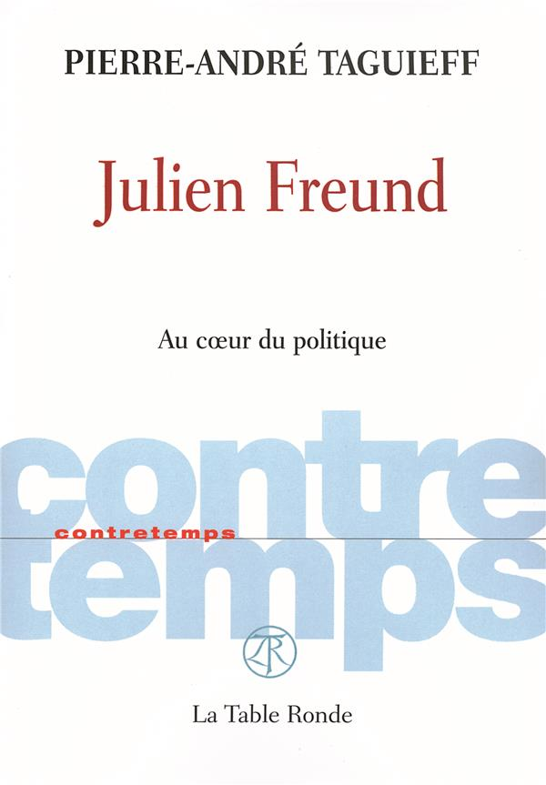 CONTRETEMPS ; Julien Freund ; au coeur du politique